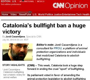 News article published 30/07/2010 in the CNN website about the bullfighting ban in catalonia written by Jordi Casamitjana as consultant of the organization PROU